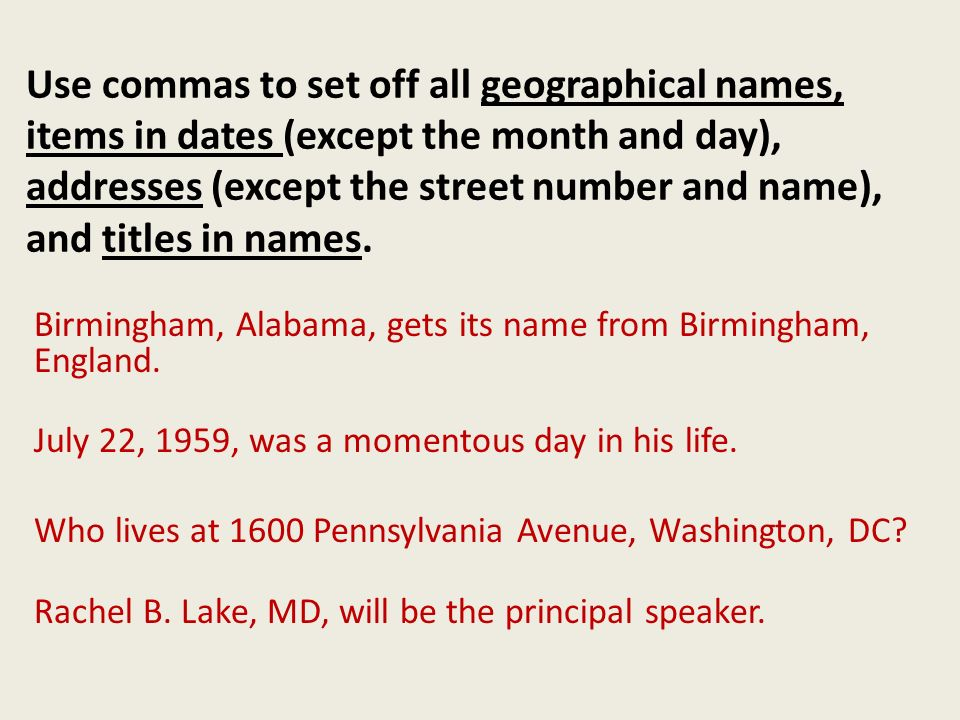 Use commas to set off all geographical names, items in dates (except the month and day), addresses (except the street number and name), and titles in names.