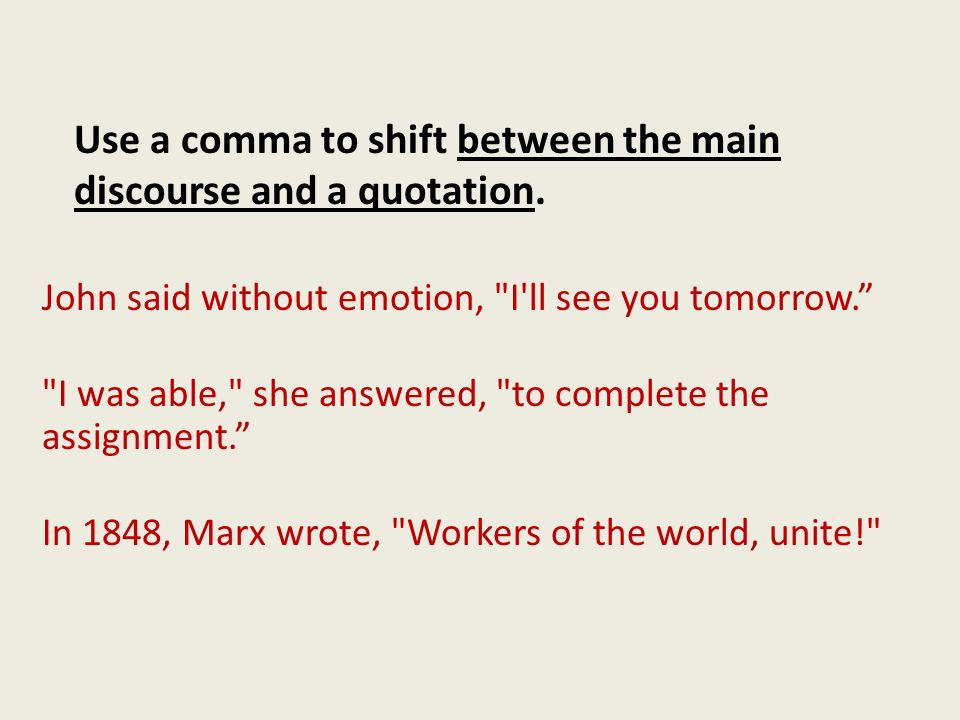 Use a comma to shift between the main discourse and a quotation.