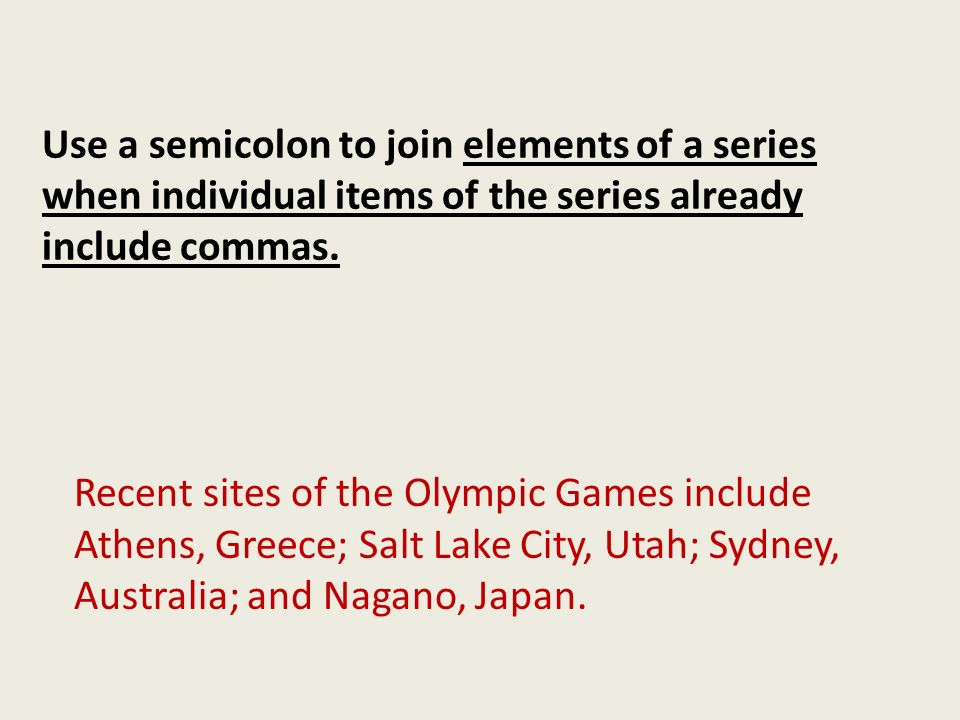 Use a semicolon to join elements of a series when individual items of the series already include commas.