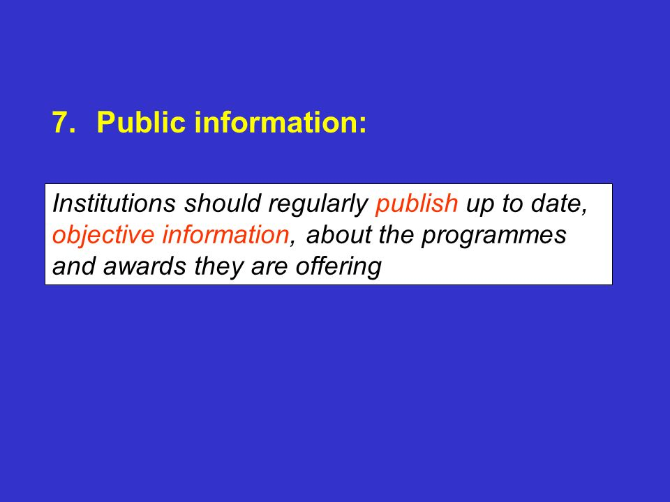 Public information: Institutions should regularly publish up to date, objective information, about the programmes and awards they are offering.