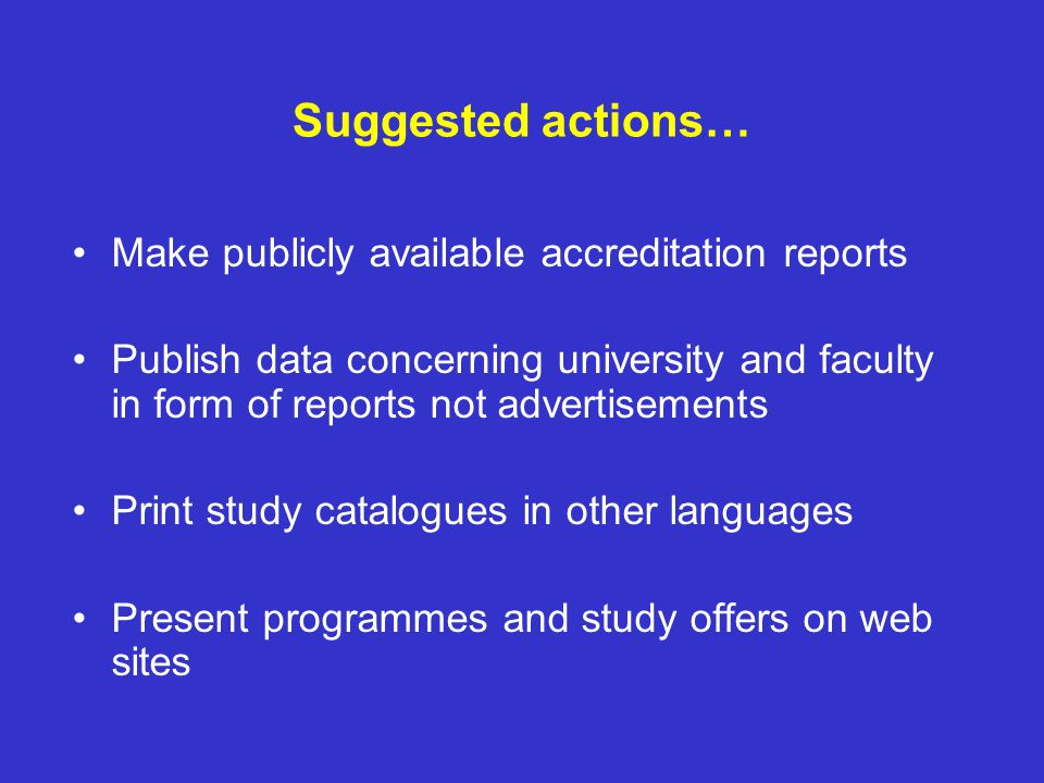 Suggested actions… Make publicly available accreditation reports