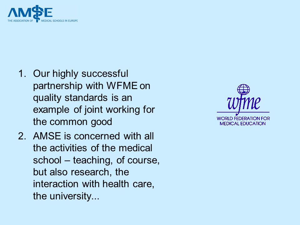 Our highly successful partnership with WFME on quality standards is an example of joint working for the common good