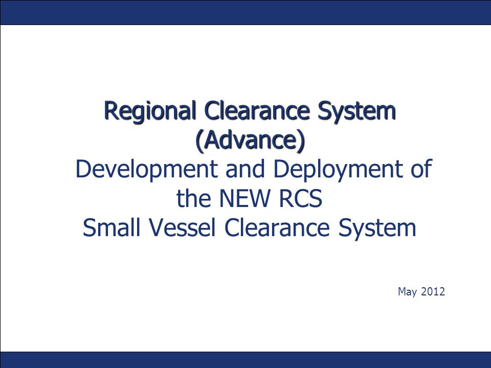 Regional Clearance System (Advance) Development and Deployment of the NEW RCS Small Vessel Clearance System