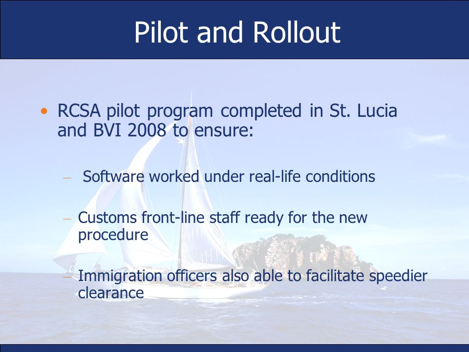 Pilot and RolloutRCSA pilot program completed in St. Lucia and BVI 2008 to ensure: Software worked under real-life conditions.