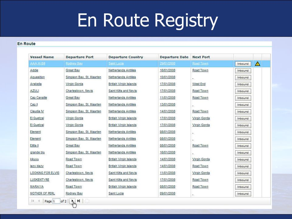 En Route RegistryLists all vessels which reported through eSeaclear their intention to visit a country / port.