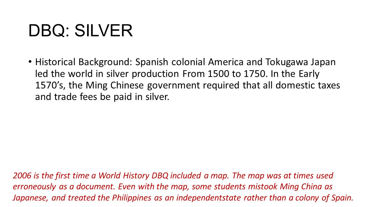 world silver trade dbq essay example Dbq and pov skills practice  chapter 14- power point from class, atlantic slave  trade video, spain, silver and inflation video,  how to do leq - comparison  essay tutorial video , ccot (continuities and changes over time) video.