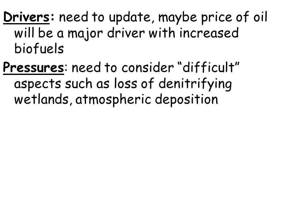 Drivers: need to update, maybe price of oil will be a major driver with increased biofuels