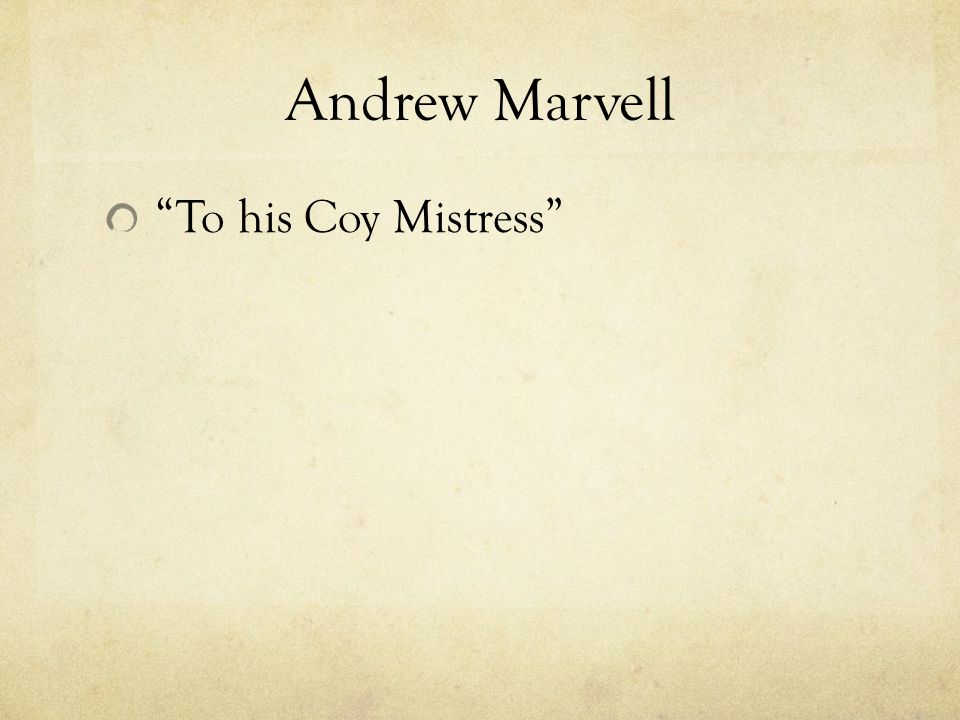 andrew marvell to his coy mistress Andrew marvell the tercentenary of this voice speaks out uncommonly strong in the coy mistress the theme is one of the great traditional commonplaces of.
