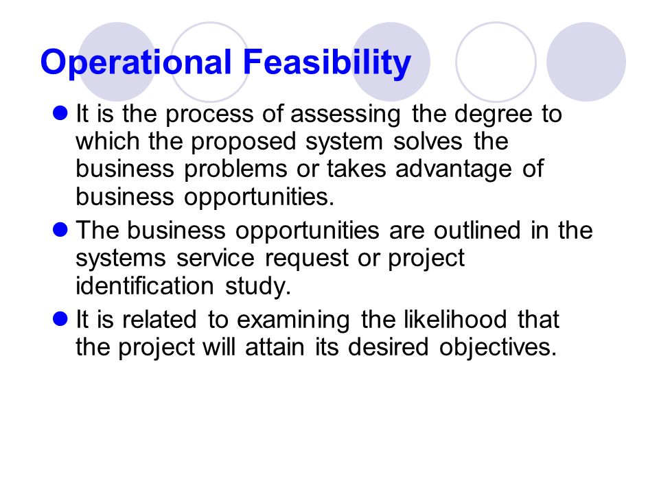 operational feasibility 7 assessing the technical feasibility  or that will adapt technology not fully operational in the same conditions as the project under analysis .