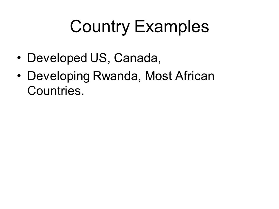 Country Examples Developed US, Canada,