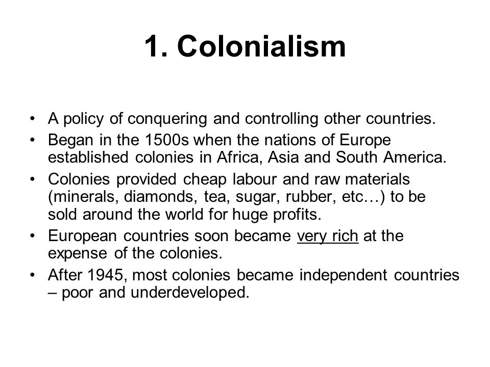 1. Colonialism A policy of conquering and controlling other countries.