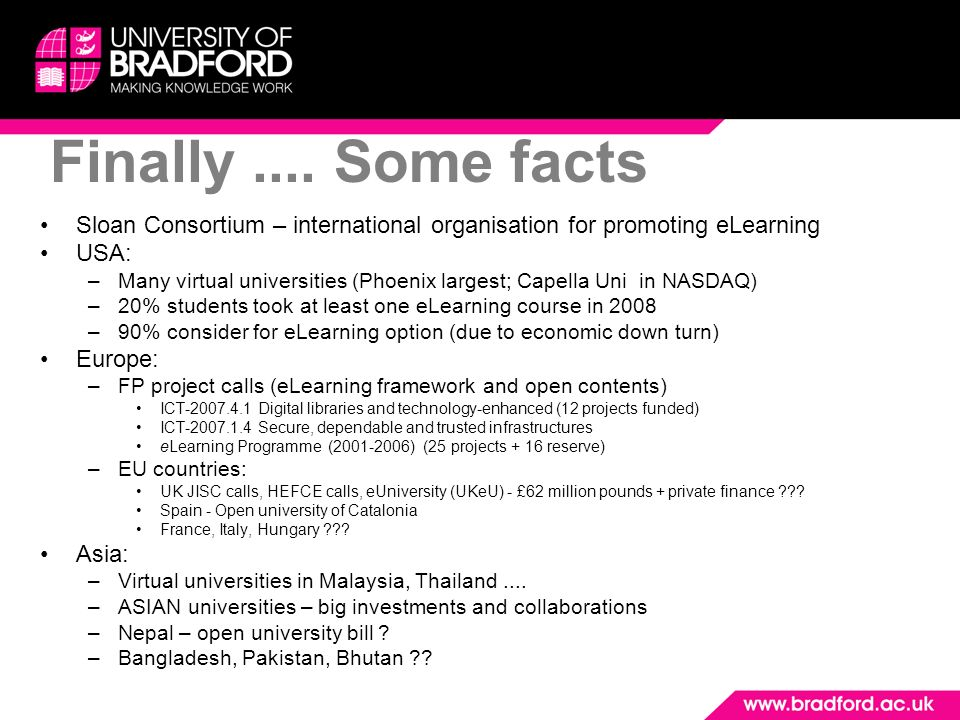 Finally .... Some facts Sloan Consortium – international organisation for promoting eLearning. USA: