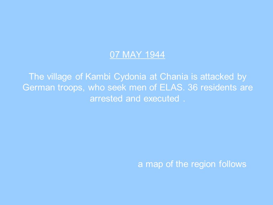 07 MAY 1944 The village of Kambi Cydonia at Chania is attacked by German troops, who seek men of ELAS.