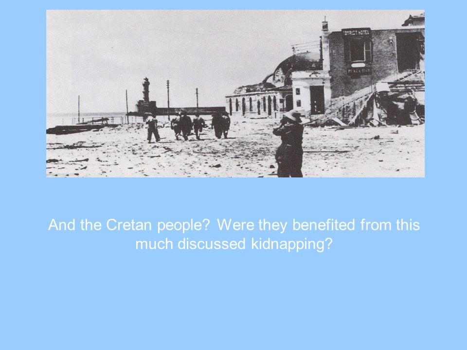 And the Cretan people Were they benefited from this much discussed kidnapping