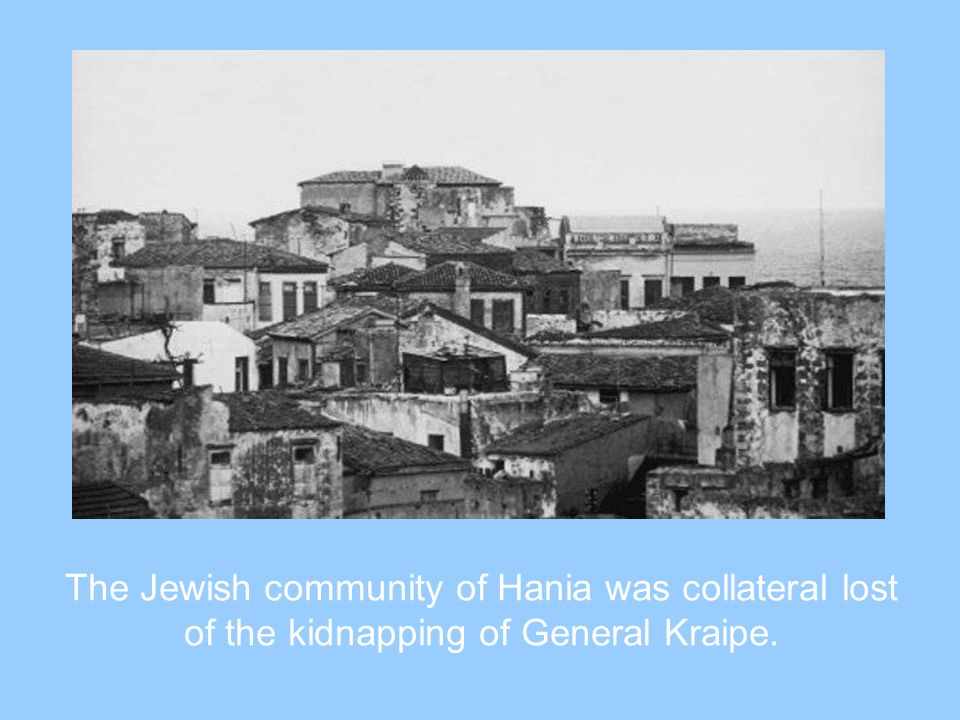 The Jewish community of Hania was collateral lost of the kidnapping of General Kraipe.