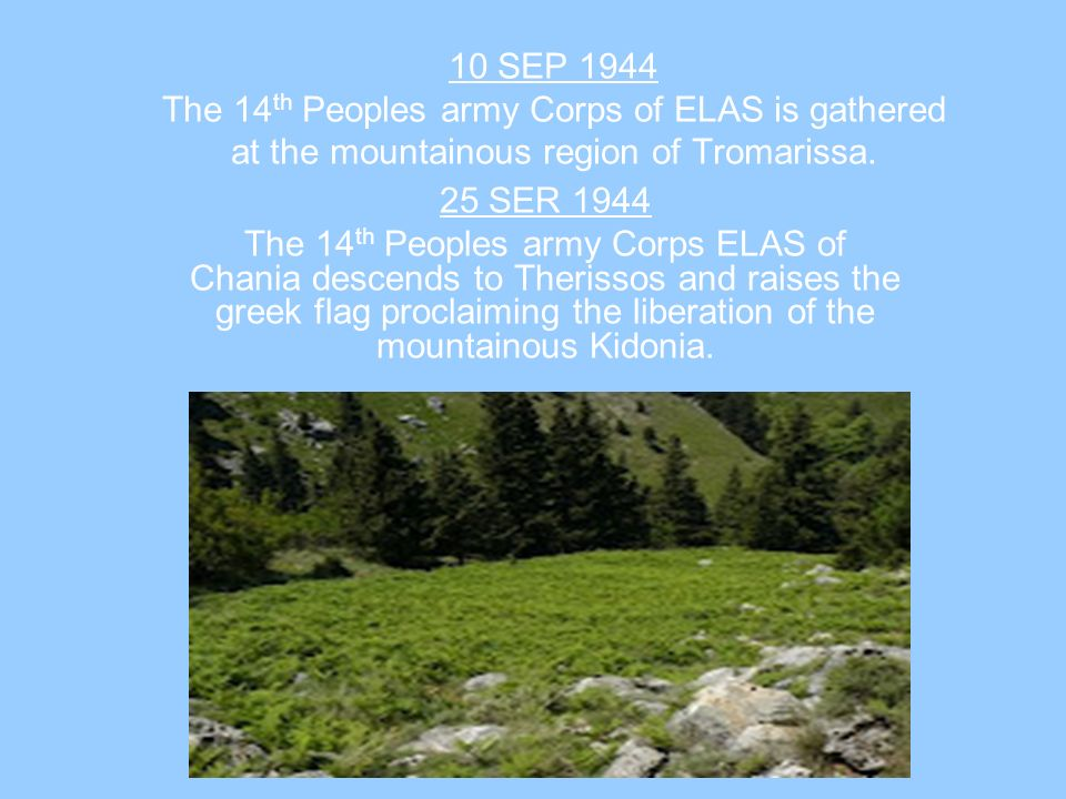 10 SEP 1944 The 14th Peoples army Corps of ELAS is gathered at the mountainous region of Tromarissa.