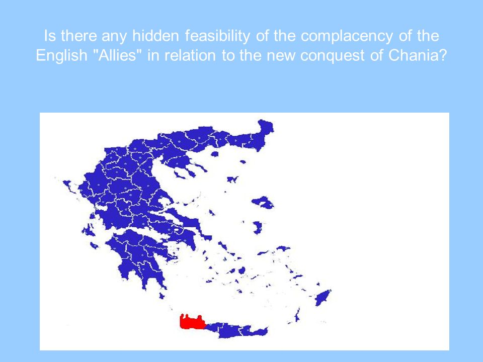 Is there any hidden feasibility of the complacency of the English Allies in relation to the new conquest of Chania