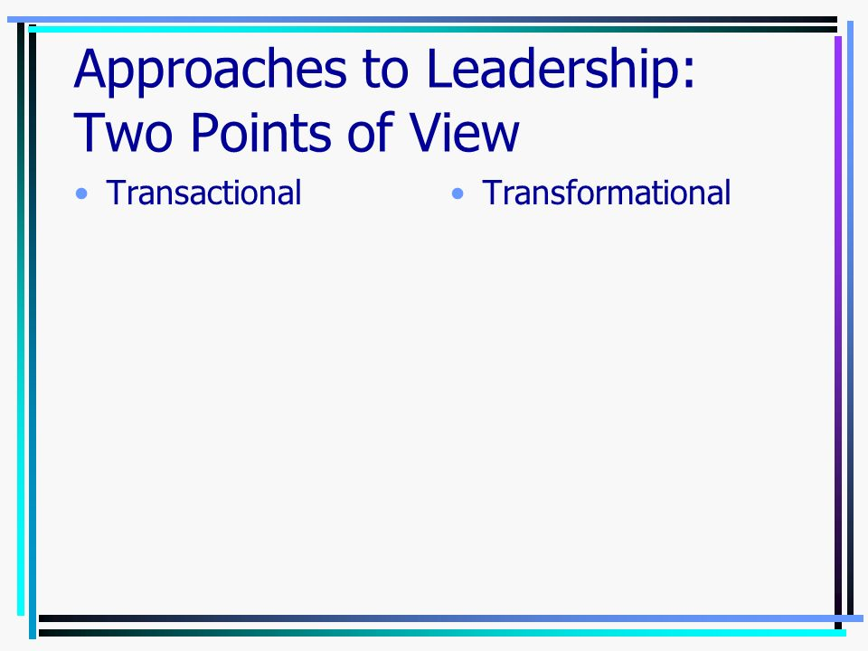 Approaches to Leadership: Two Points of View