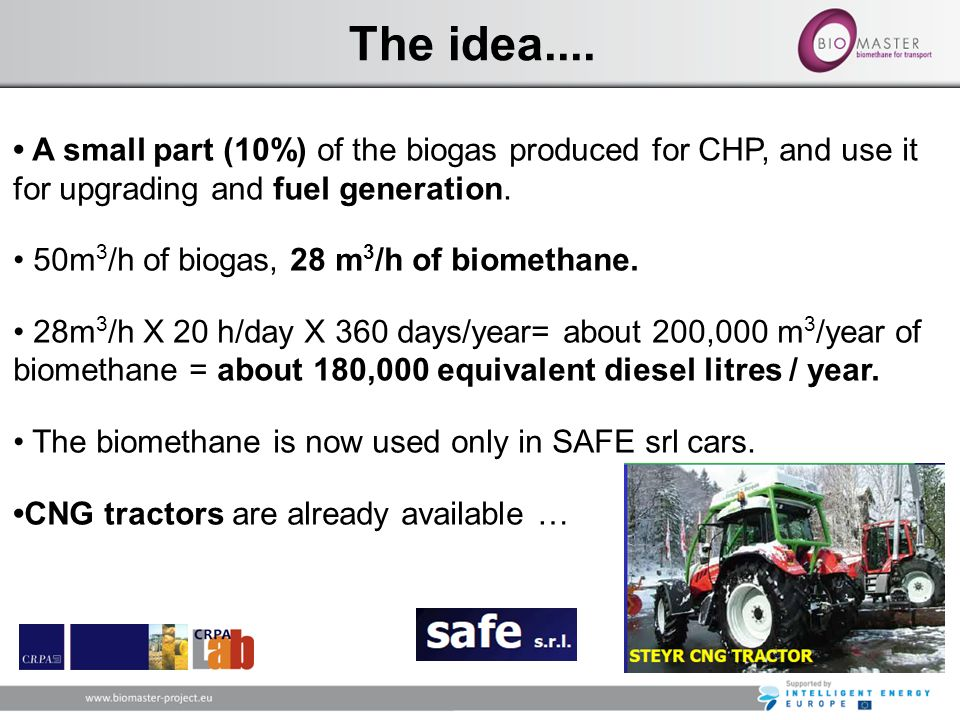 The idea.... • A small part (10%) of the biogas produced for CHP, and use it for upgrading and fuel generation.