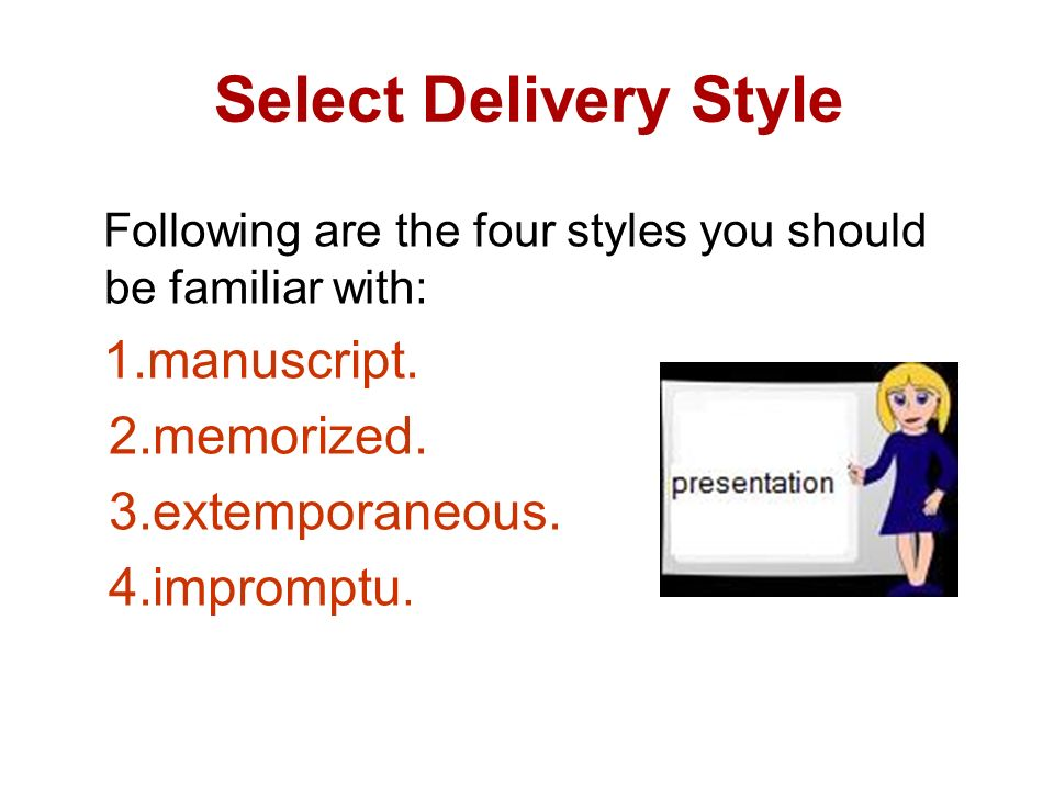 memorized speech delivery There are four common methods of delivery–impromptu with little or no preparation, memorization,  or memorized speech, or a combination of these techniques.