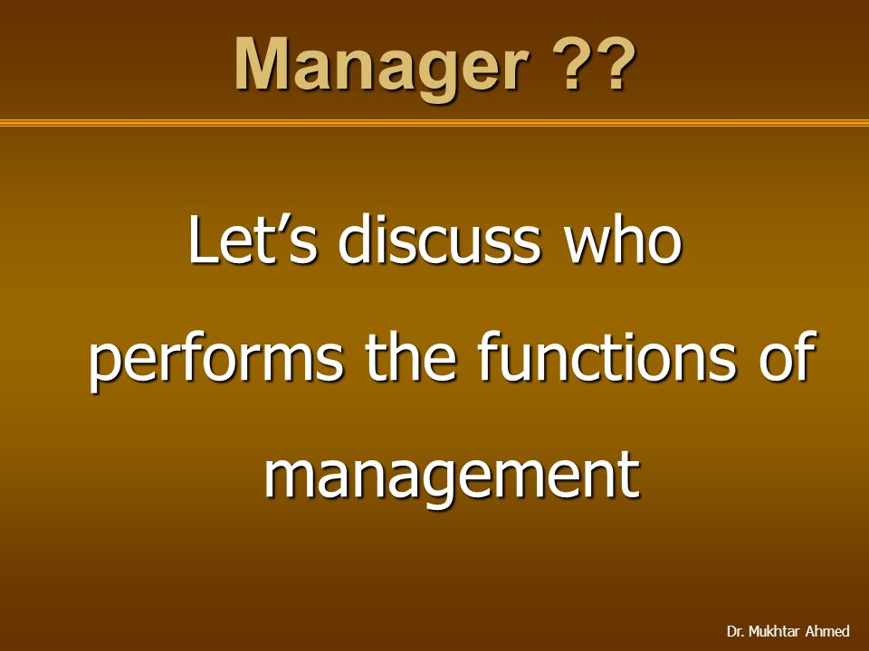 Let's discuss who performs the functions of management