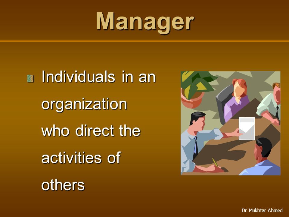 Manager Individuals in an organization who direct the activities of others