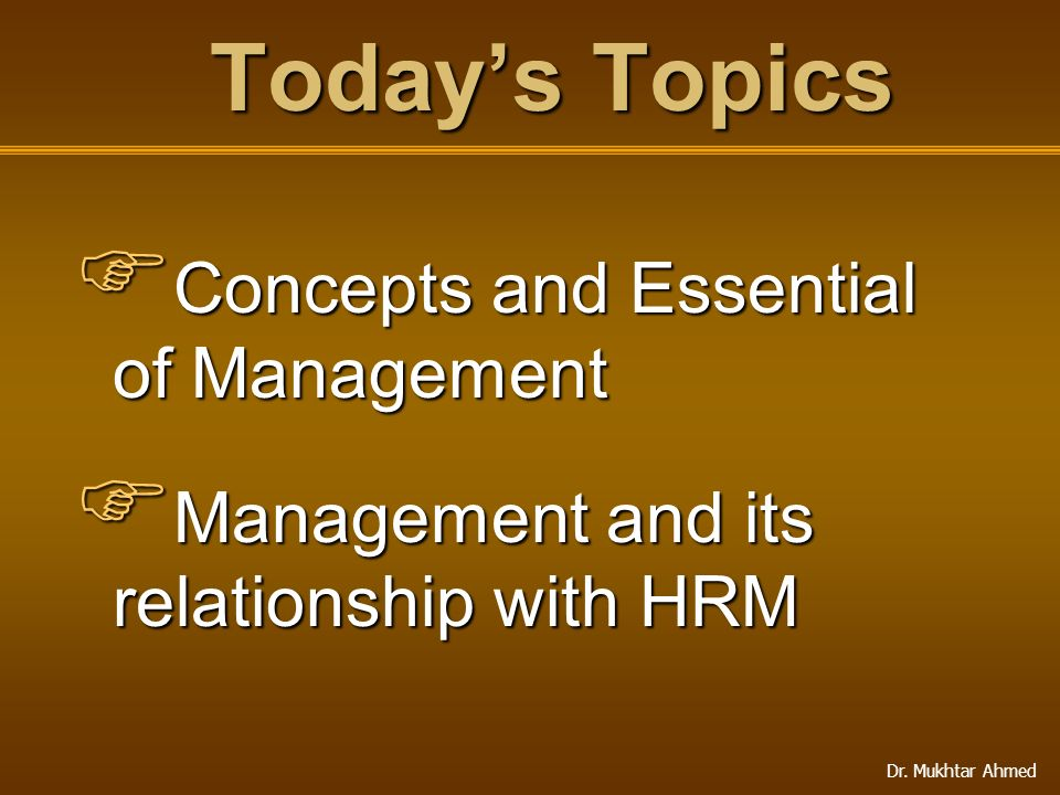 Today's Topics Concepts and Essential of Management