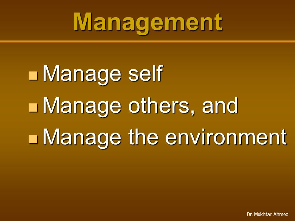 Management Manage self Manage others, and Manage the environment