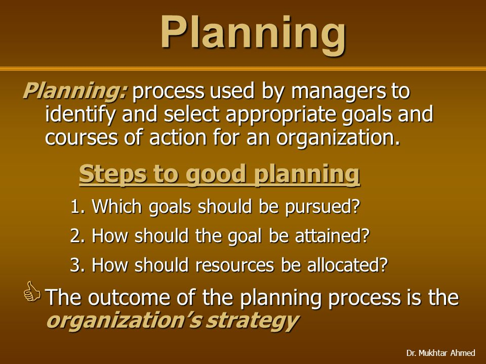 Planning Planning: process used by managers to identify and select appropriate goals and courses of action for an organization.