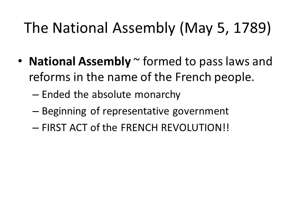 formation of the national assembly The national assembly was formed on june 17, 1789 the third estate began the revolution by declaring itself a national assembly.