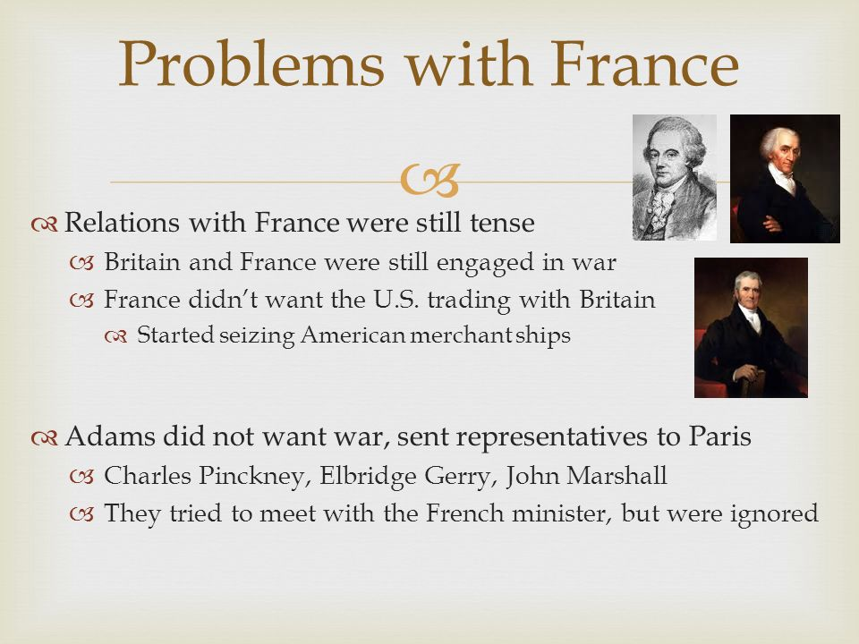 Problems with France Relations with France were still tense