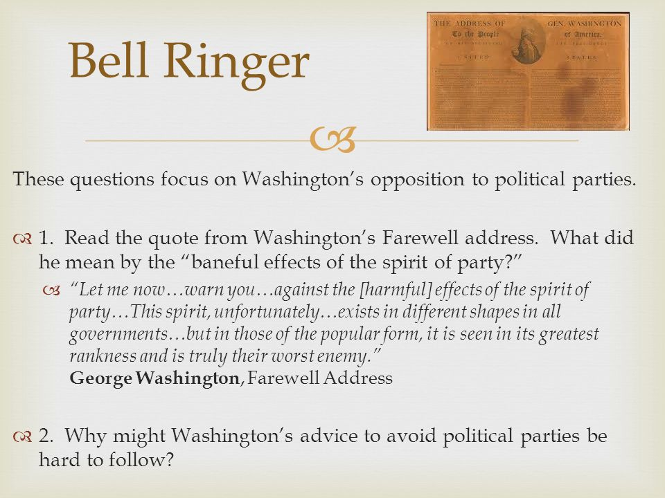 Bell Ringer These questions focus on Washington's opposition to political parties.