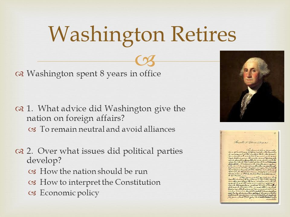 Washington Retires Washington spent 8 years in office
