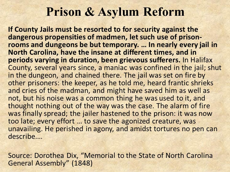prison and asylum reform in the Prison and asylum reform  one day in 1841, a boston woman named  dorothea dix agreed to teach sunday school at a jail what she witnessed that.