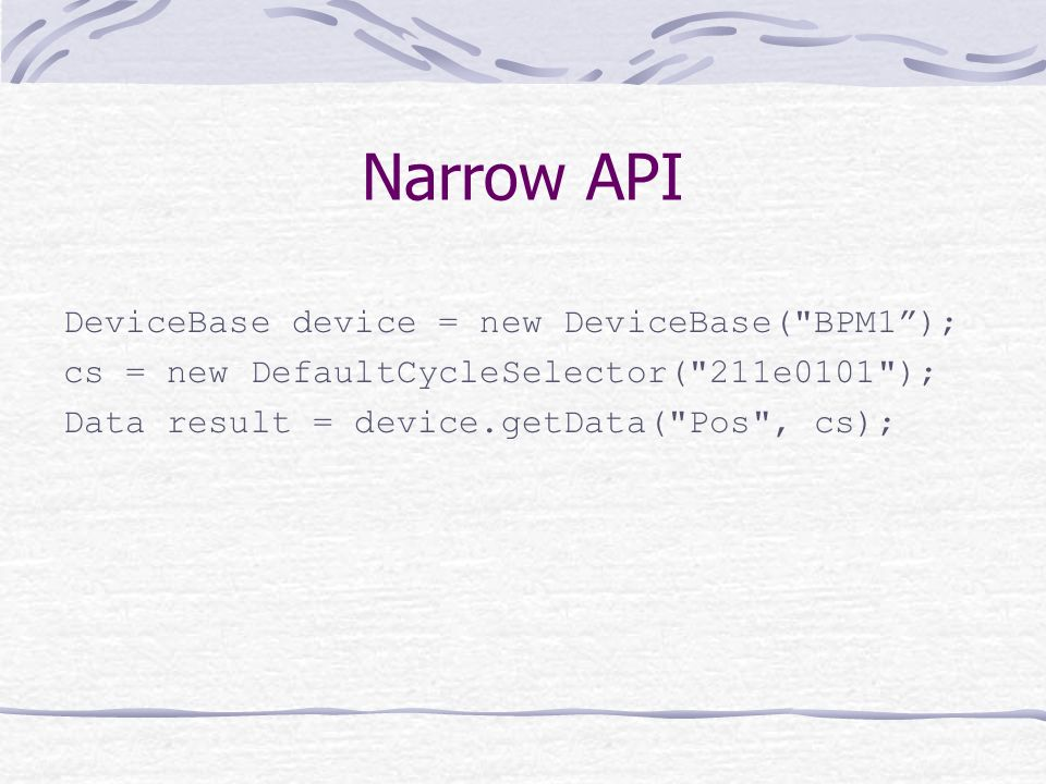 Narrow API DeviceBase device = new DeviceBase( BPM1 );