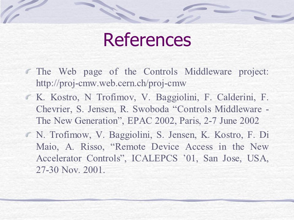 References The Web page of the Controls Middleware project: http://proj-cmw.web.cern.ch/proj-cmw.