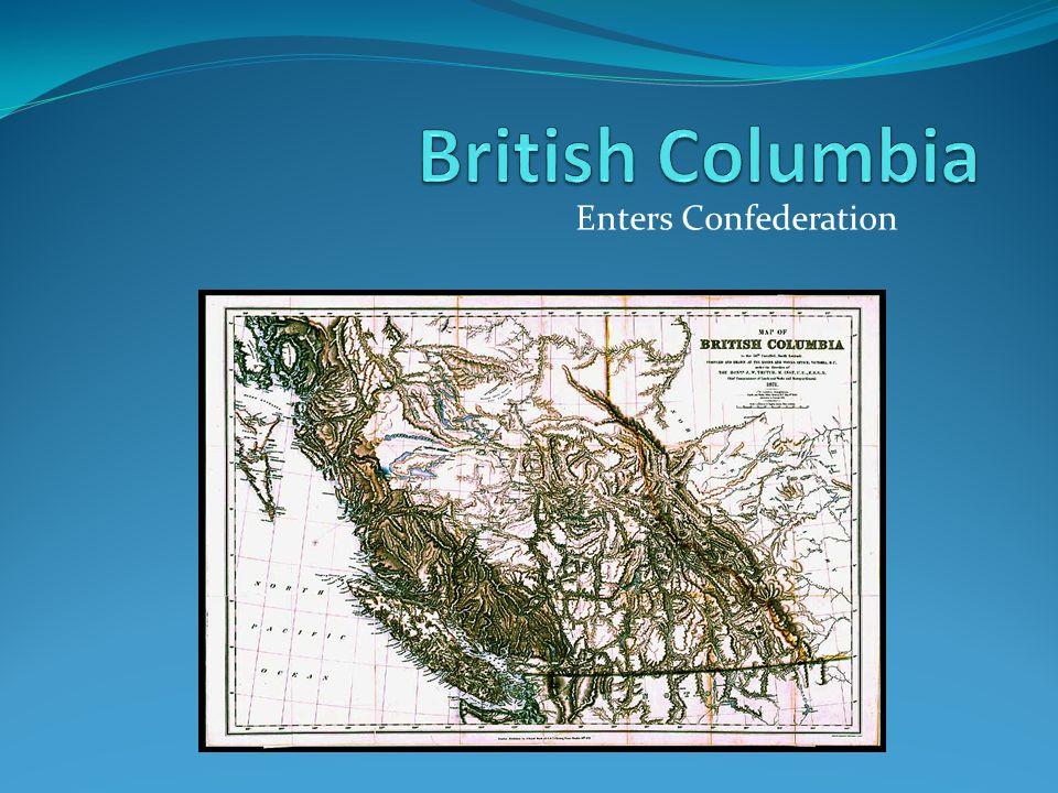 3 British Columbia Enters Confederation British Columbia