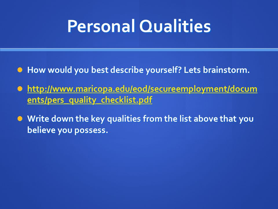 Personal Qualities How would you best describe yourself Lets brainstorm.