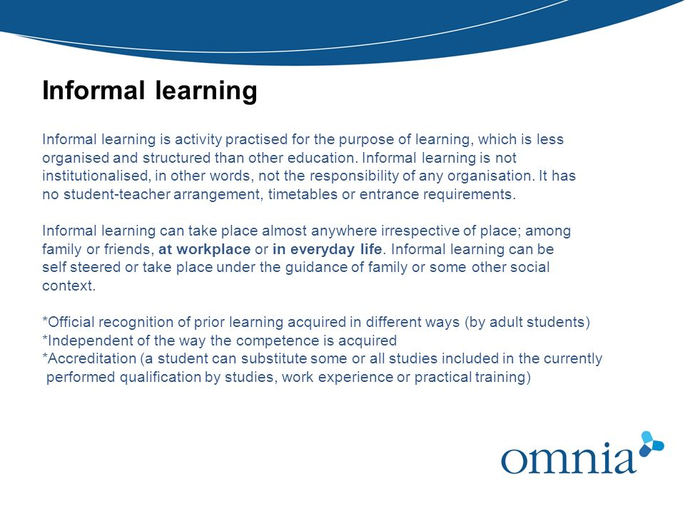 Informal learning Informal learning is activity practised for the purpose of learning, which is less.