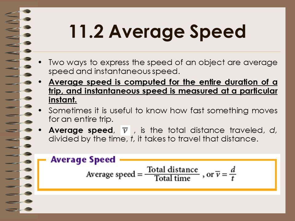 11.2 Average Speed Two ways to express the speed of an object are average speed and instantaneous speed.