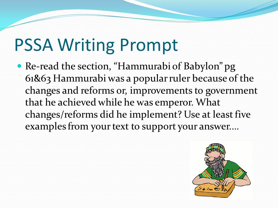 pssa writing prompts The pssa's are given to everyone in 3rd grade up it is a test that tests how much you've learned throughout the school year in the test there might be stuff that you have learned from last year the government gives you the test when they give you the pssa's they expect them to do well.