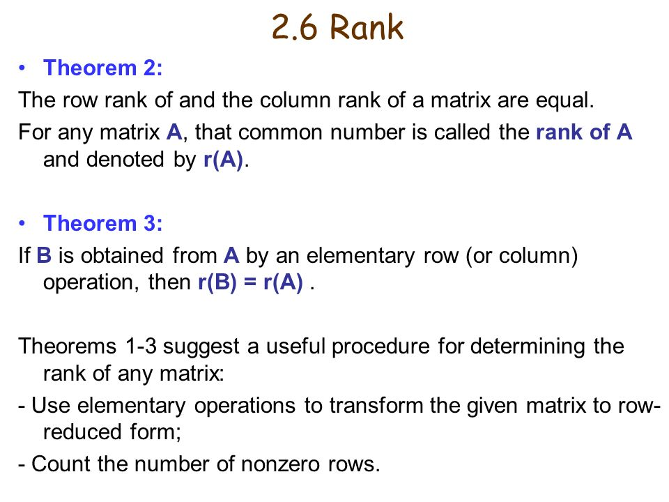 2.6 Rank Theorem 2: The row rank of and the column rank of a matrix are equal.