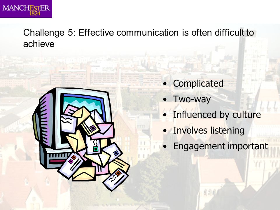 Challenge 5: Effective communication is often difficult to achieve