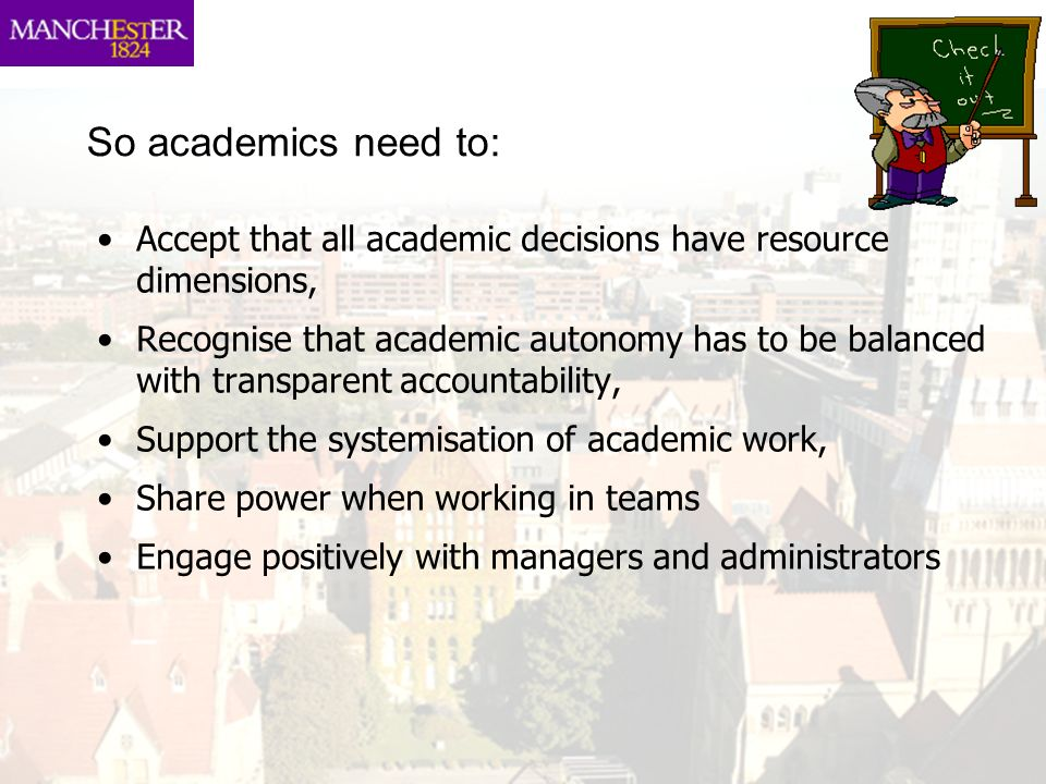 So academics need to: Accept that all academic decisions have resource dimensions,