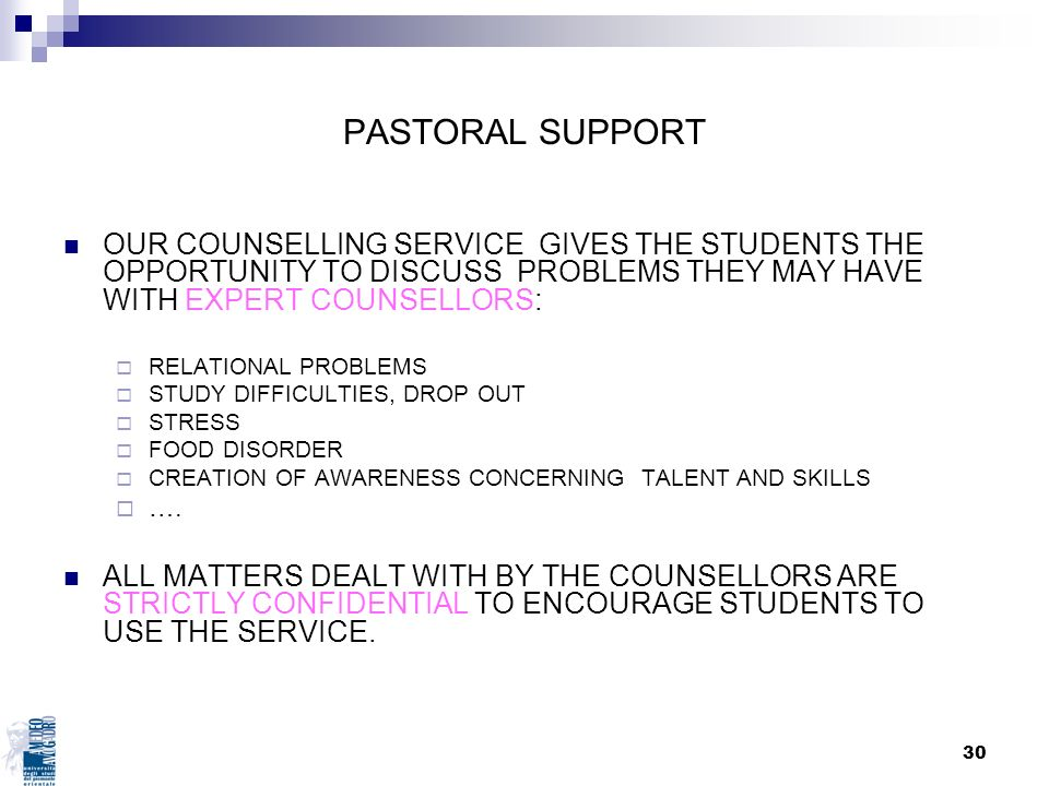 PASTORAL SUPPORT OUR COUNSELLING SERVICE GIVES THE STUDENTS THE OPPORTUNITY TO DISCUSS PROBLEMS THEY MAY HAVE WITH EXPERT COUNSELLORS: