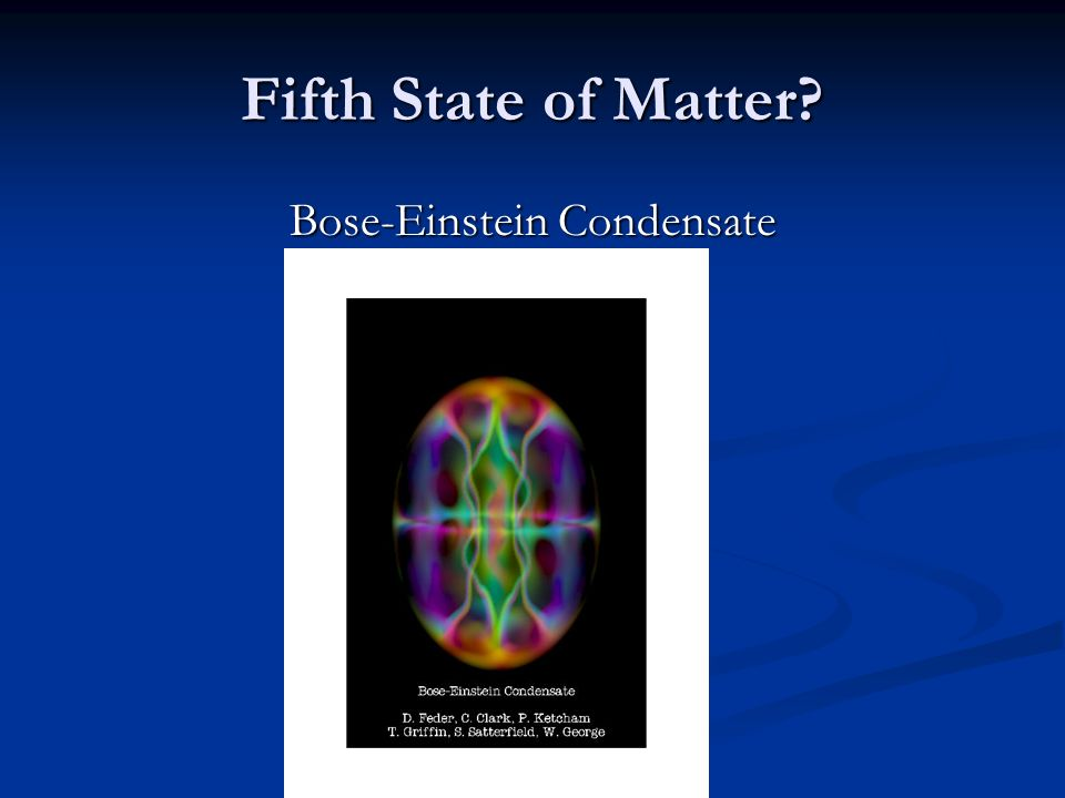 the fifth state of matter The 5th state of matter is bose einstein condensate :).