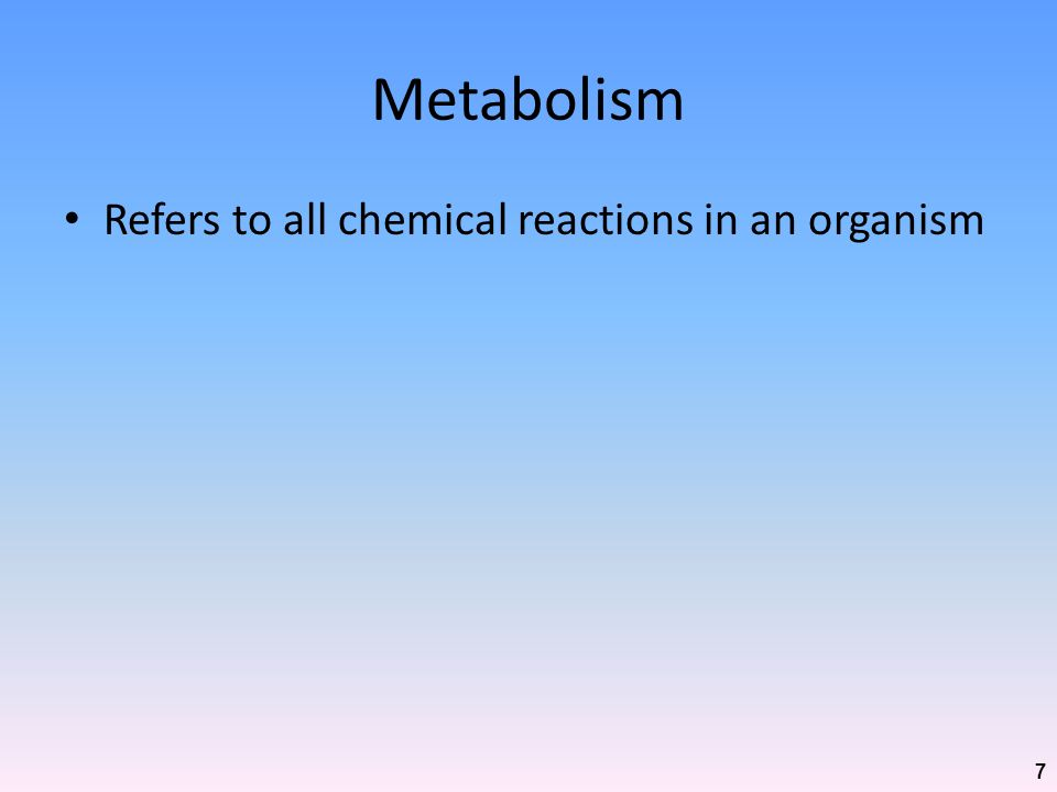 Metabolism Refers to all chemical reactions in an organism