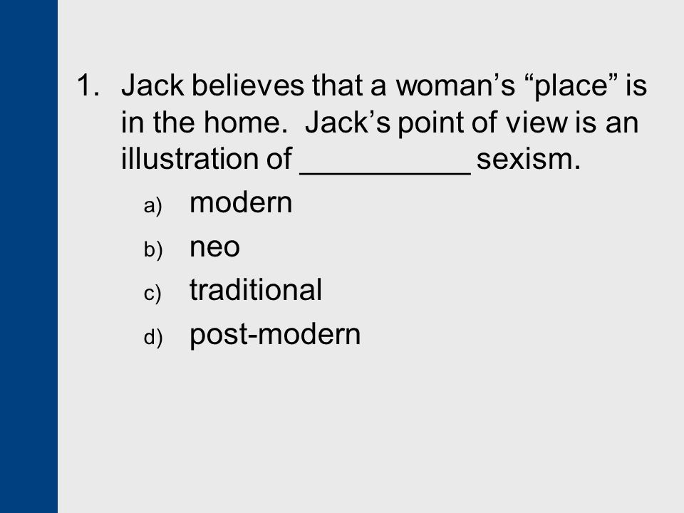 1. Jack believes that a woman's place is in the home