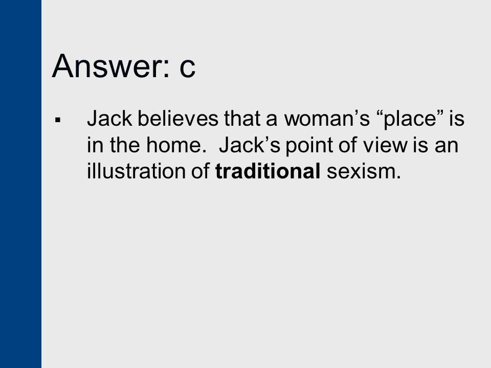 Answer: c Jack believes that a woman's place is in the home.