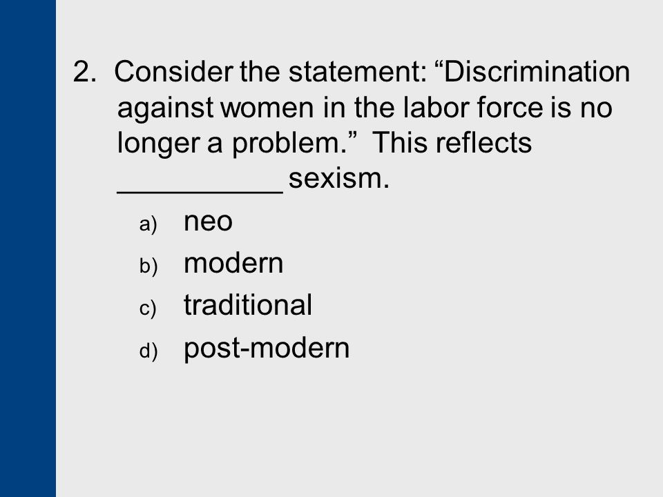 2. Consider the statement: Discrimination against women in the labor force is no longer a problem. This reflects __________ sexism.
